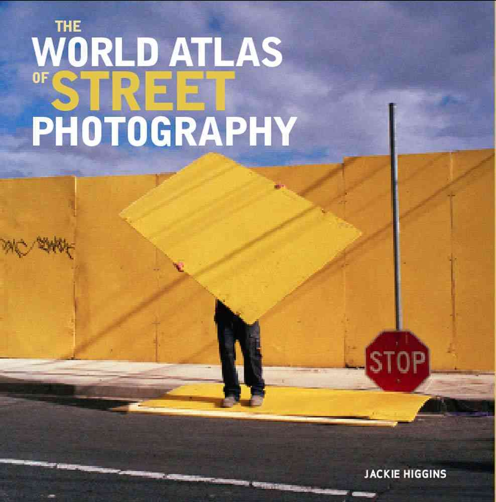 The World Atlas of Street Photography By Higgins, Jackie (EDT)/ Kozloff, Max (FRW)